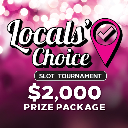 Locals Choice Slot Tournament, $2,000
