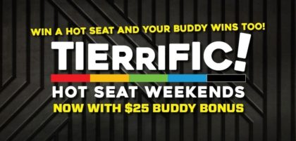 Win a hot seat and your buddy wins too at Tierrific hot seat weekends